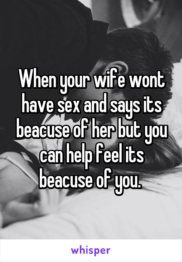 wont have wife sex