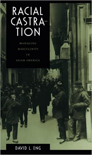 managing castration racial masculinity asian america in